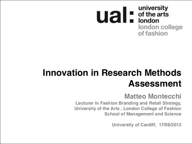 Innovation in Research Methods Assessment Matteo Montecchi Lecturer in Fashion Branding and Retail Strategy, University of...