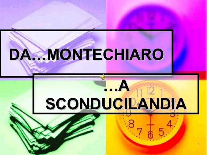 DA…MONTECHIARO        …A   SCONDUCILANDIA                    1