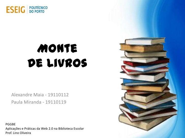 Monte               de Livros    Alexandre Maia - 19110112    Paula Miranda - 19110119PGGBEAplicações e Práticas da Web 2....