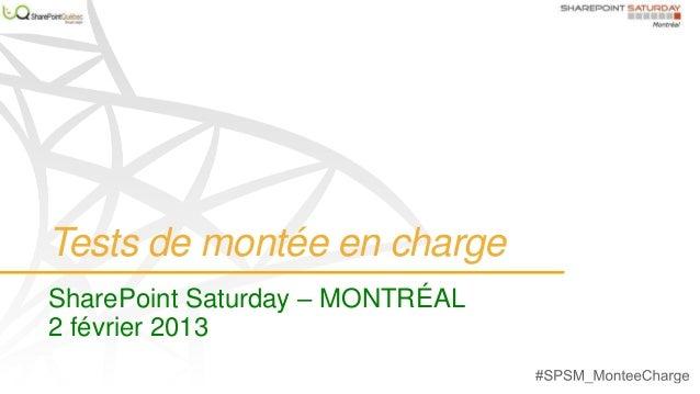 Tests de montée en chargeSharePoint Saturday – MONTRÉAL2 février 2013