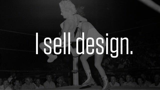 Agooddesignerwhocansell workismorevaluablethana greatdesignerwhocan't.