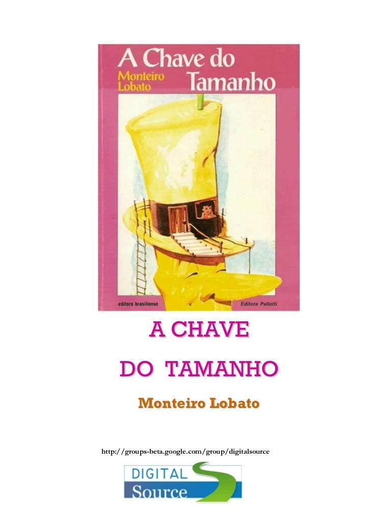 A CHAVE     DO TAMANHO          Monteiro Lobatohttp://groups-beta.google.com/group/digitalsource