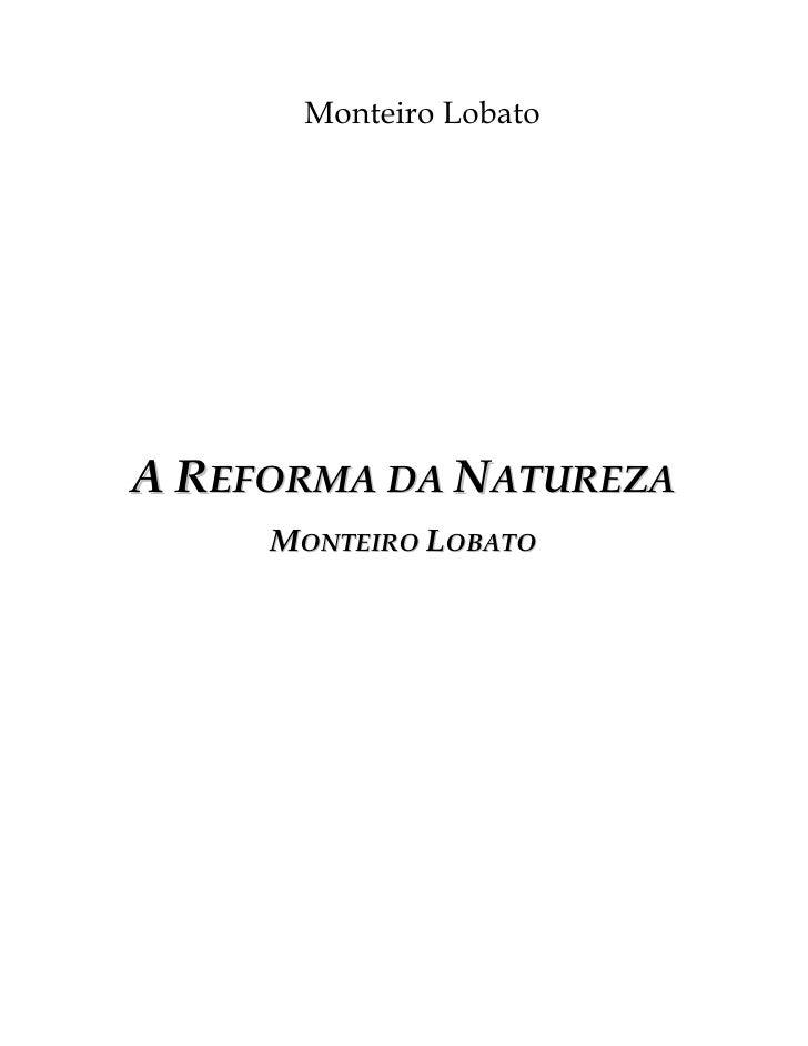Monteiro Lobato     A REFORMA DA NATUREZA      MONTEIRO LOBATO