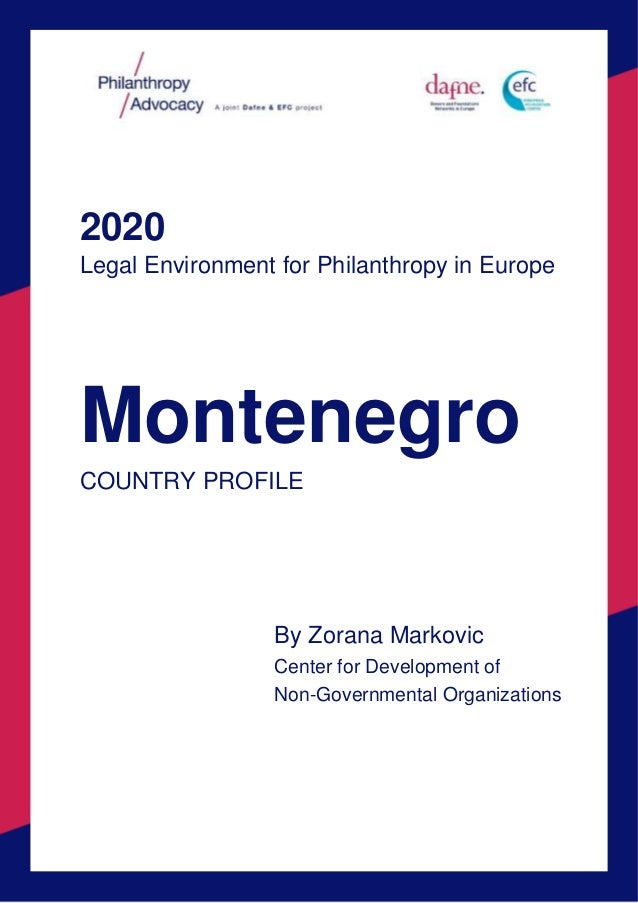 2020 Legal Environment for Philanthropy in Europe Montenegro COUNTRY PROFILE By Zorana Markovic Center for Development of ...