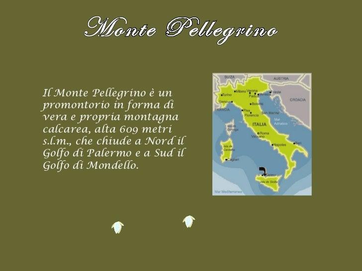 Il Monte Pellegrino è un promontorio in forma di vera e propria montagna calcarea, alta 609 metri s.l.m., che chiude a Nor...
