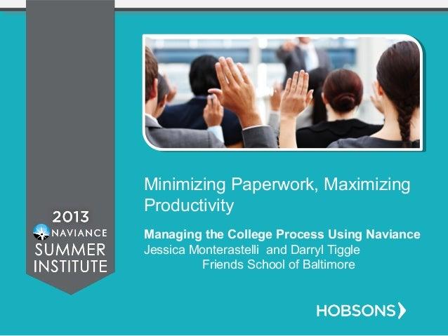 Minimizing Paperwork, Maximizing Productivity Managing the College Process Using Naviance Jessica Monterastelli and Darryl...