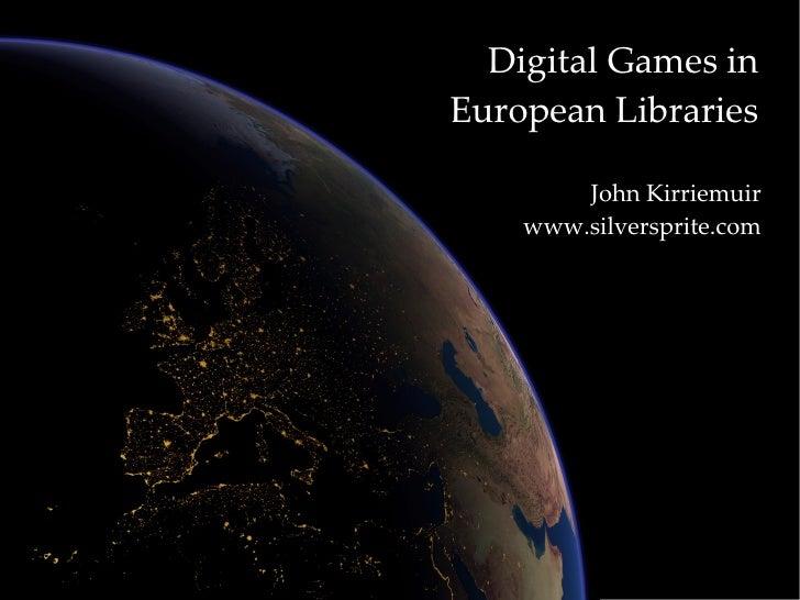 Digital Games in European Libraries John Kirriemuir www.silversprite.com
