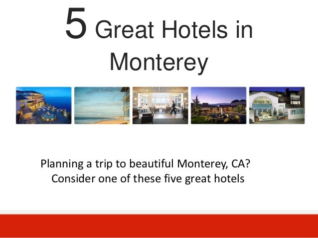 5 Great Hotels in             MontereyPlanning a trip to beautiful Monterey, CA?  Consider one of these five great hotels