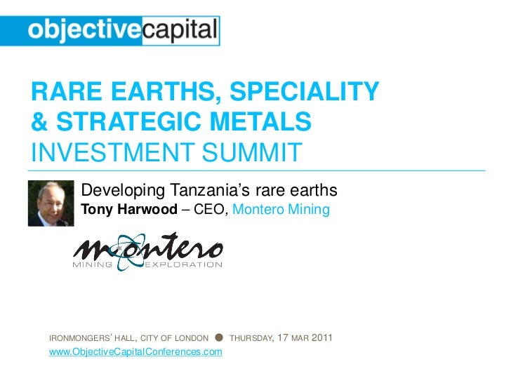 RARE EARTHS, SPECIALITY& STRATEGIC METALSINVESTMENT SUMMIT       Developing Tanzania's rare earths       Tony Harwood – CE...