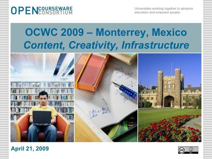 OCWC 2009 – Monterrey, Mexico  Content, Creativity, Infrastructure April 21, 2009