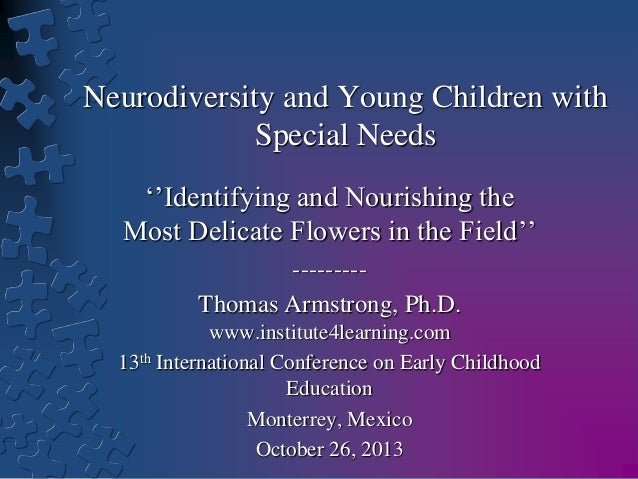 Neurodiversity and Young Children with Special Needs ''Identifying and Nourishing the Most Delicate Flowers in the Field''...