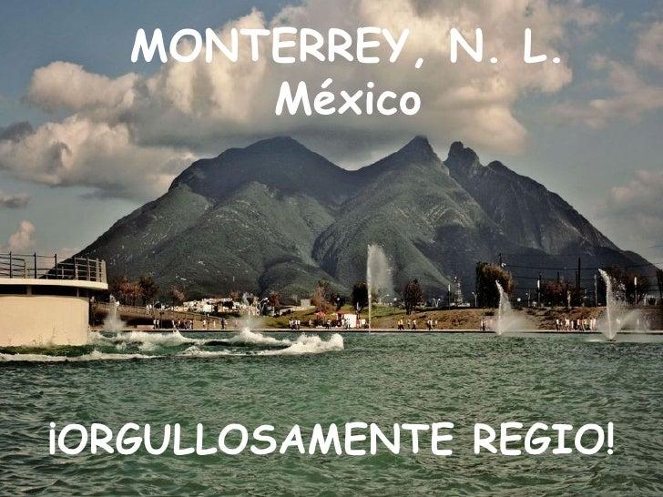 MONTERREY, N. L.        México     ¡ORGULLOSAMENTE REGIO!