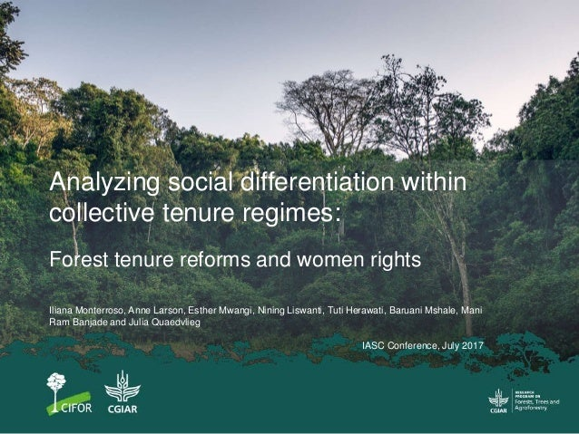 Forest tenure reforms and women rights Iliana Monterroso, Anne Larson, Esther Mwangi, Nining Liswanti, Tuti Herawati, Baru...