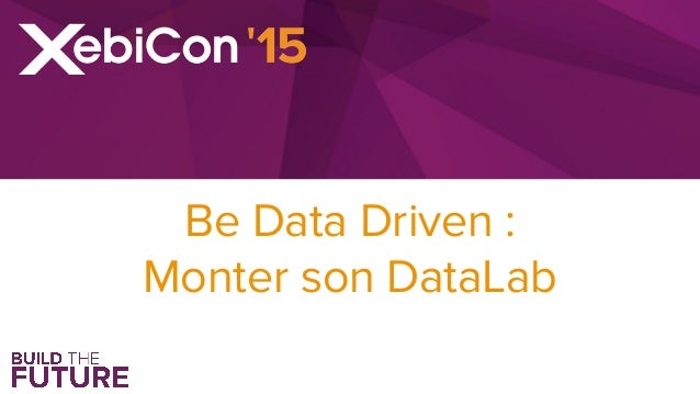 Be Data Driven : Monter son DataLab