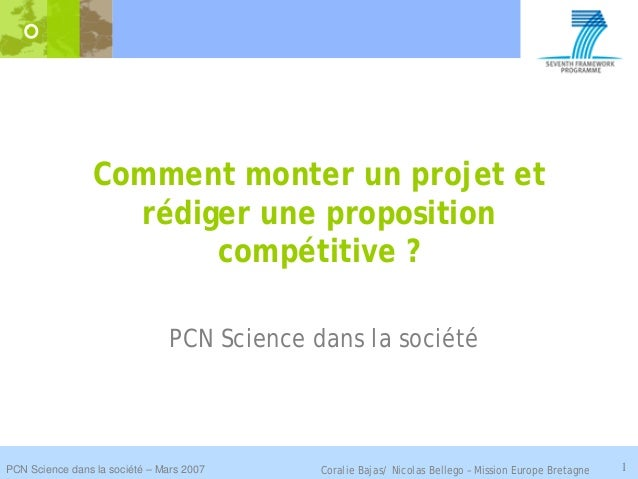 PCN Science dans la société – Mars 2007 1 Comment monter un projet et rédiger une proposition compétitive ? PCN Science da...