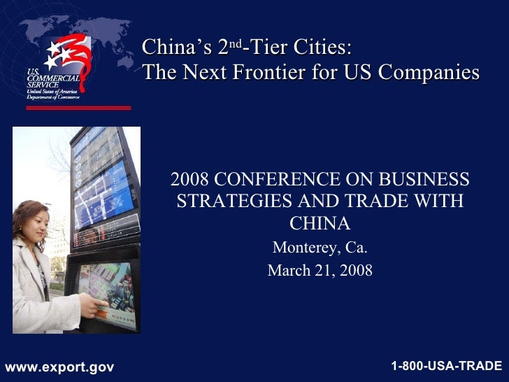 China's 2 nd -Tier Cities: The Next Frontier for US Companies 2008 CONFERENCE ON BUSINESS STRATEGIES AND TRADE WITH CHINA ...