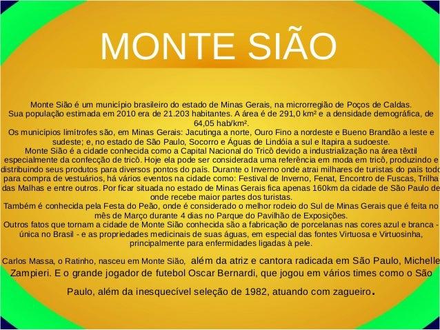 MONTE SIÃO         Monte Sião é um município brasileiro do estado de Minas Gerais, na microrregião de Poços de Caldas.  Su...
