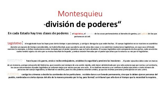 """Montesquieu """"división de poderes"""" En cada Estado hay tres clases de poderes : el legislativo, el ejecutivo de las cosas pe..."""