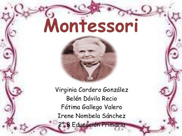 MontessoriVirginia Cordero GonzálezBelén Dávila RecioFátima Gallego ValeroIrene Nombela Sánchez2º B Educación Primaria