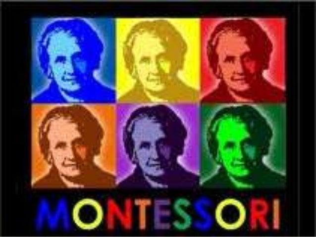 Montessori • Nasceu em 1870, no norte da Itália • Interessava-se em Ciências desde pequena • Enfrentou a resistência dos p...