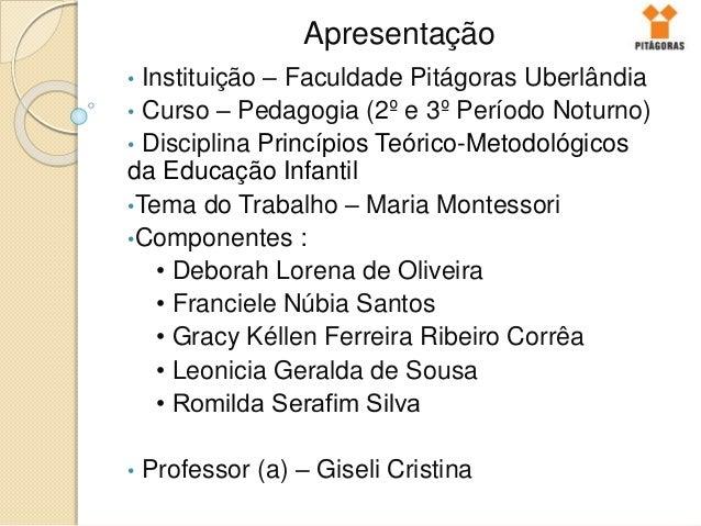 Apresentação • Instituição – Faculdade Pitágoras Uberlândia • Curso – Pedagogia (2º e 3º Período Noturno) • Disciplina Pri...