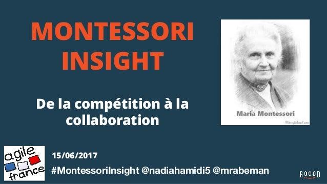 MONTESSORI INSIGHT De la compétition à la collaboration #MontessoriInsight @nadiahamidi5 @mrabeman 15/06/2017
