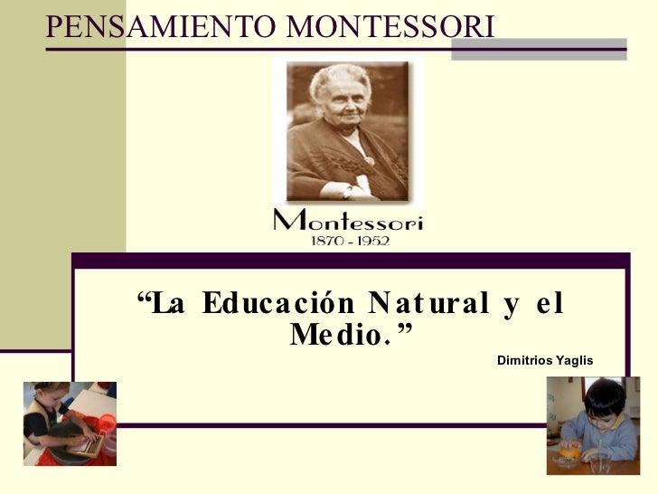 """PENSAMIENTO MONTESSORI """" La Educación Natural y el Medio."""" Dimitrios Yaglis"""