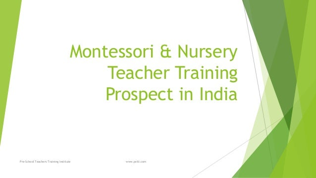 Montessori & Nursery Teacher Training Prospect in India  Pre-School Teachers Training Institute  www.pstti.com