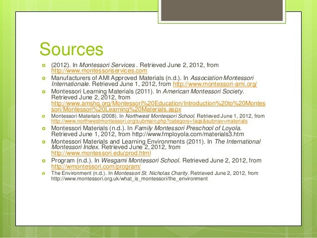 Sources     (2012). In Montessori Services . Retrieved June 2, 2012, from http://www.montessoriservices.com Manufacture...