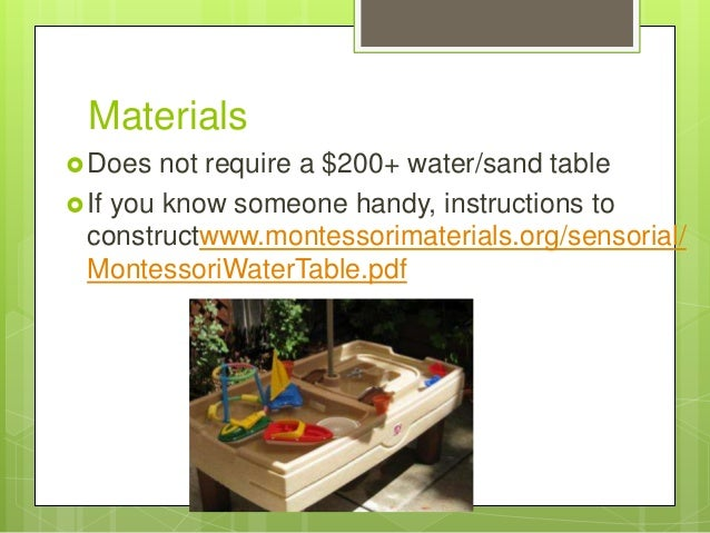 Materials  Does  not require a $200+ water/sand table  If you know someone handy, instructions to constructwww.montessor...