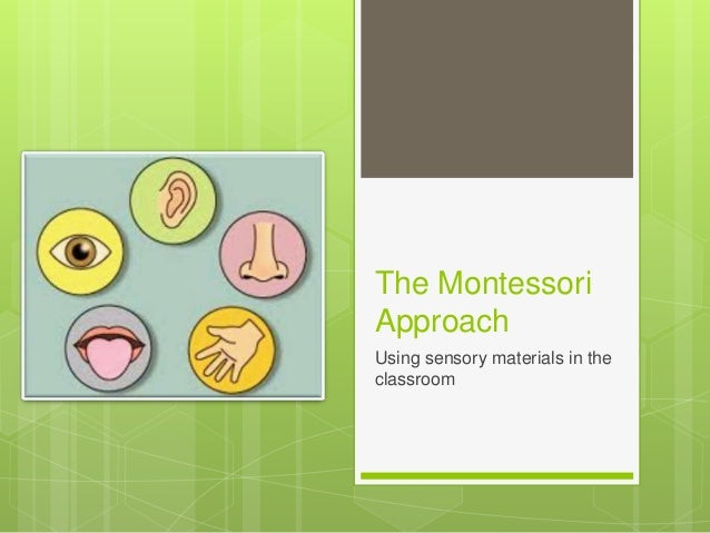 The Montessori Approach Using sensory materials in the classroom