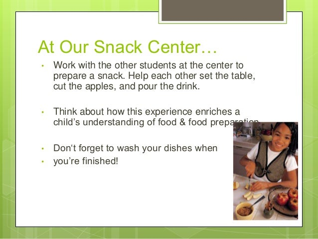 At Our Snack Center… •  Work with the other students at the center to prepare a snack. Help each other set the table, cut ...