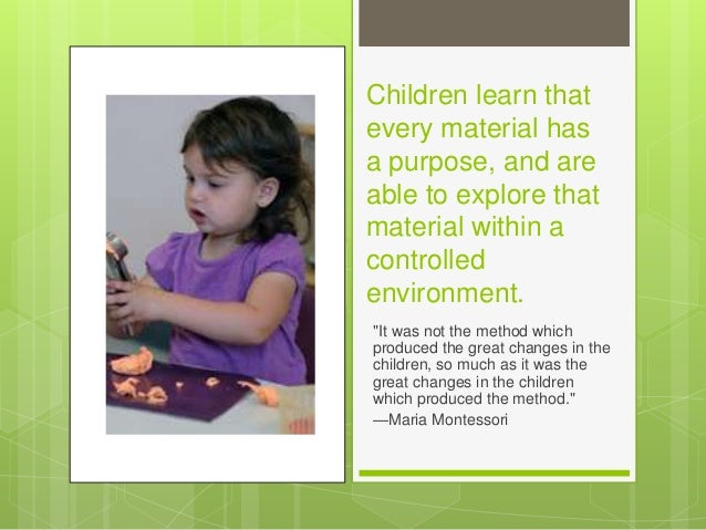 """Children learn that every material has a purpose, and are able to explore that material within a controlled environment. """"..."""