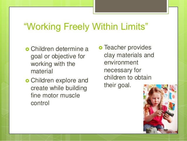 ―Working Freely Within Limits‖  Children  determine a goal or objective for working with the material  Children explore ...