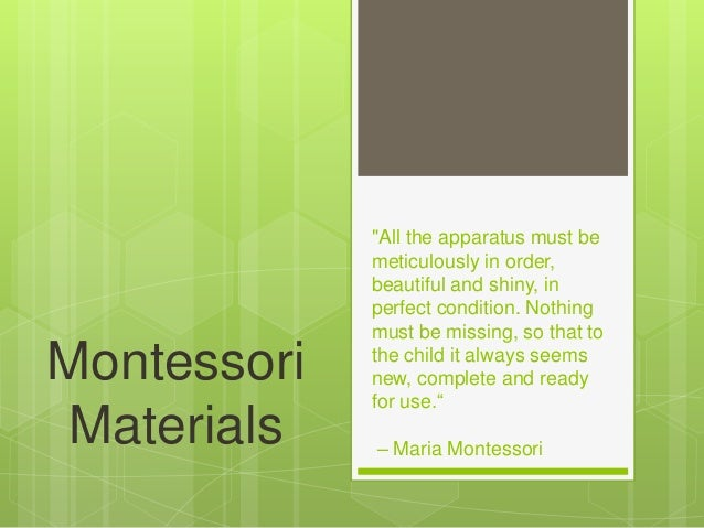 """Montessori Materials  """"All the apparatus must be meticulously in order, beautiful and shiny, in perfect condition. Nothing..."""
