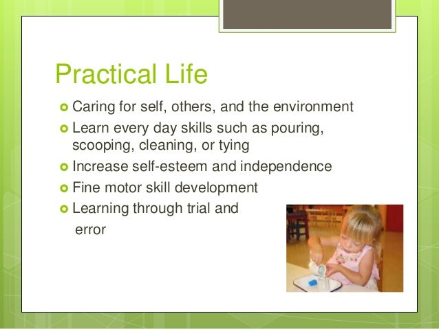 Practical Life  Caring  for self, others, and the environment  Learn every day skills such as pouring, scooping, cleanin...