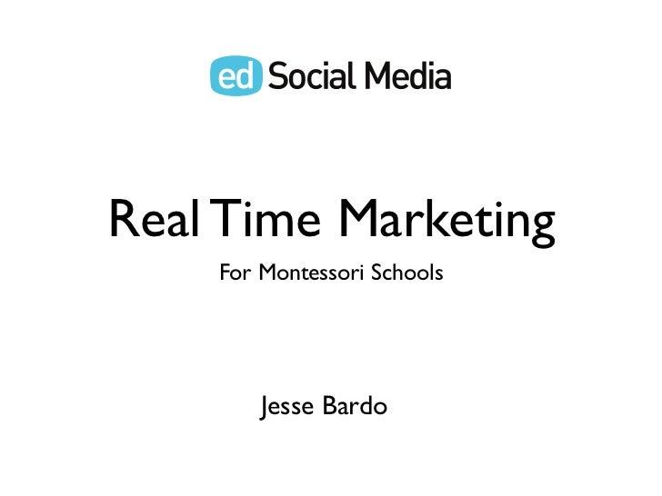 Real Time Marketing    For Montessori Schools        Jesse Bardo