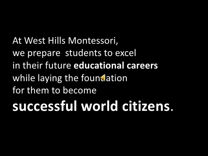 At West Hills Montessori, <br />we prepare  students to excel <br />in theirfuture educational careers<br />while laying...