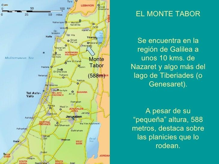 Monte Tabor (588m) EL MONTE TABOR Se encuentra en la región de Galilea a unos 10 kms. de Nazaret y algo más del lago de Ti...