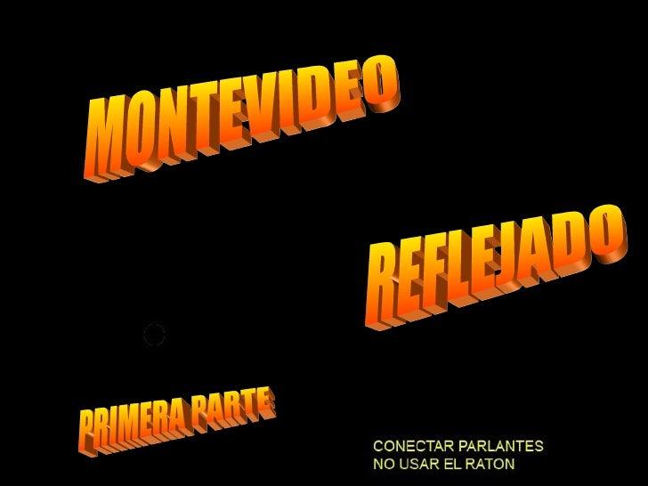 MONTEVIDEO MONTEVIDEO REFLEJADO REFLEJADO PRIMERA PARTE