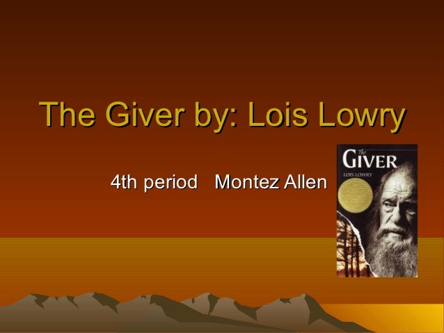 The Giver by: Lois Lowry    4th period Montez Allen