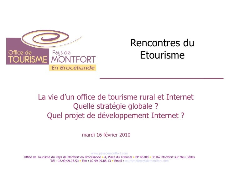 Rencontres du Etourisme La vie d'un office de tourisme rural et Internet Quelle stratégie globale ? Quel projet de dévelop...
