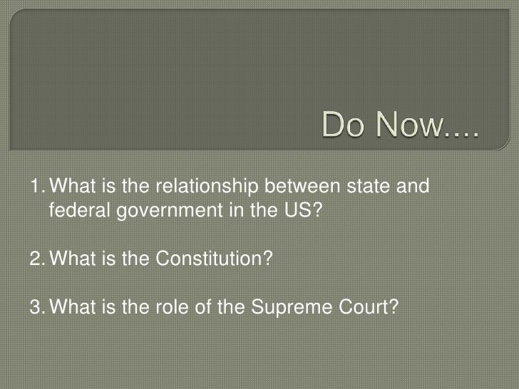 1. What is the relationship between state and   federal government in the US?2. What is the Constitution?3. What is the ro...