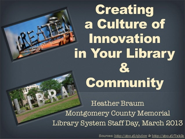 Creating       a Culture of       Innovation     in Your Library            &       Community           Heather Braum    M...