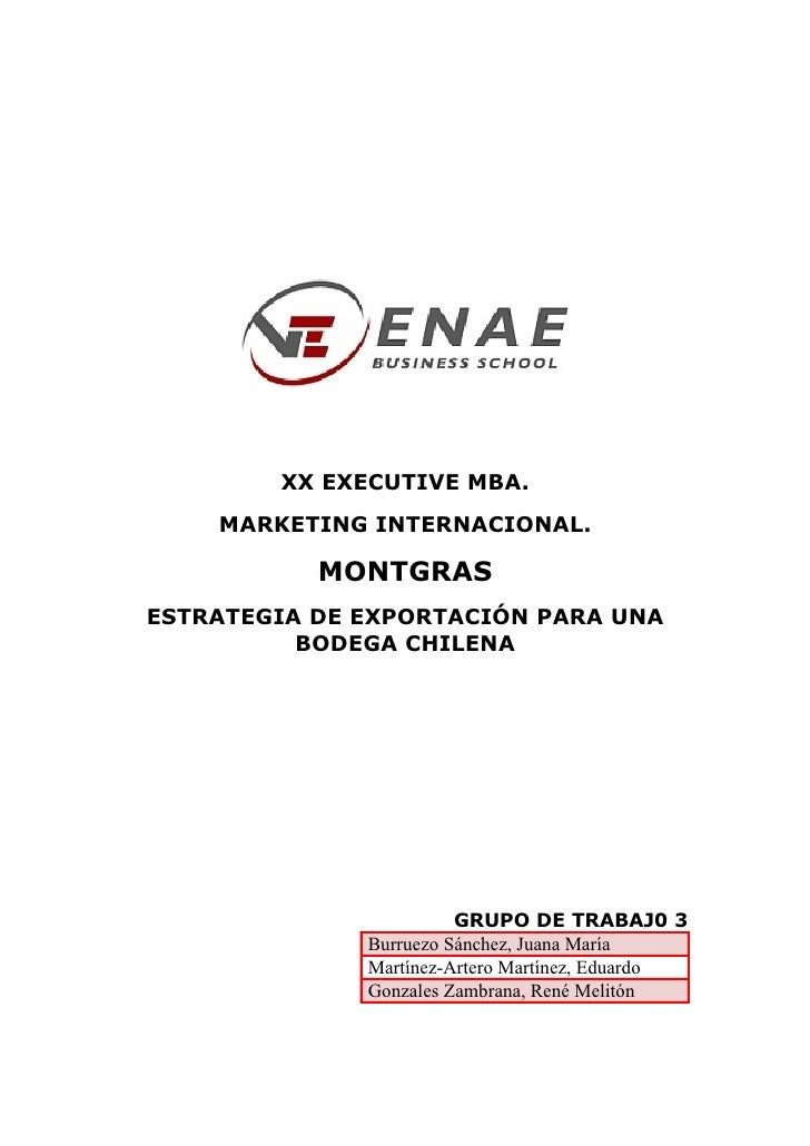XX EXECUTIVE MBA.    MARKETING INTERNACIONAL.           MONTGRASESTRATEGIA DE EXPORTACIÓN PARA UNA          BODEGA CHILENA...