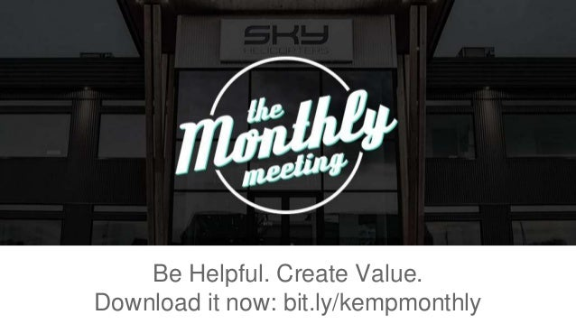 Be Helpful. Create Value. Download it now: bit.ly/kempmonthly