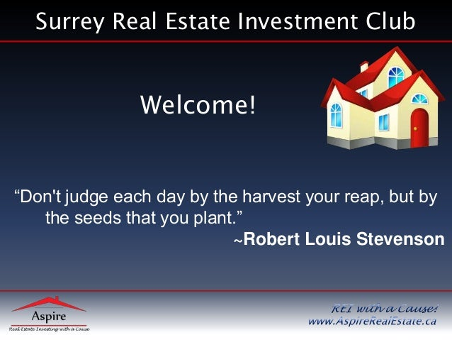 """Surrey Real Estate Investment Club Welcome! """"Don't judge each day by the harvest your reap, but by the seeds that you plan..."""