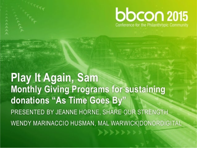 "Play It Again, Sam Monthly Giving Programs for sustaining donations ""As Time Goes By"" PRESENTED BY JEANNE HORNE, SHARE OUR..."
