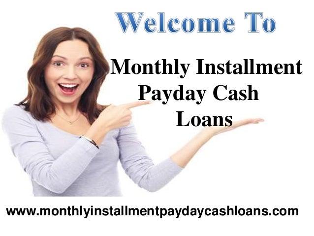 Monthly Installment Payday Cash Loans www.monthlyinstallmentpaydaycashloans.com