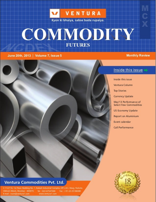 1 Inside this issue Inside this issue Ventura Column Top Stories Currency Update May'13 Performance of Select Few Commodit...